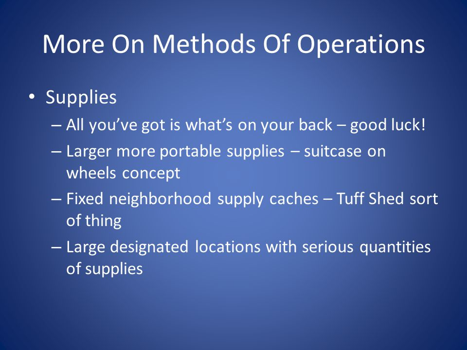 More On Methods Of Operations Supplies – All you've got is what's on your back – good luck.
