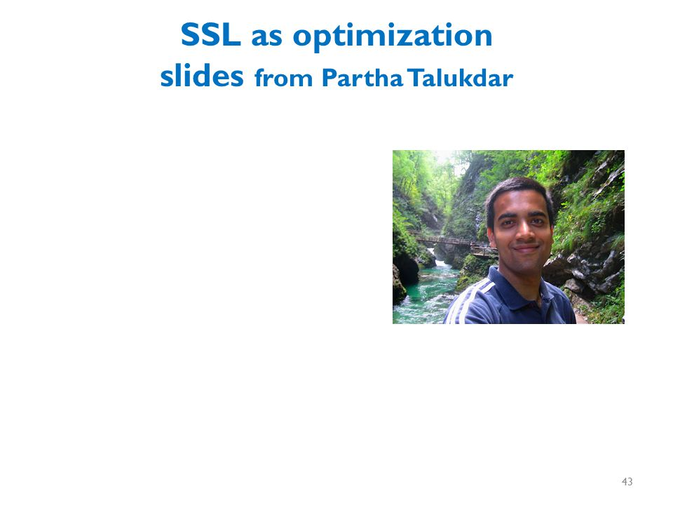 SSL as optimization slides from Partha Talukdar 43