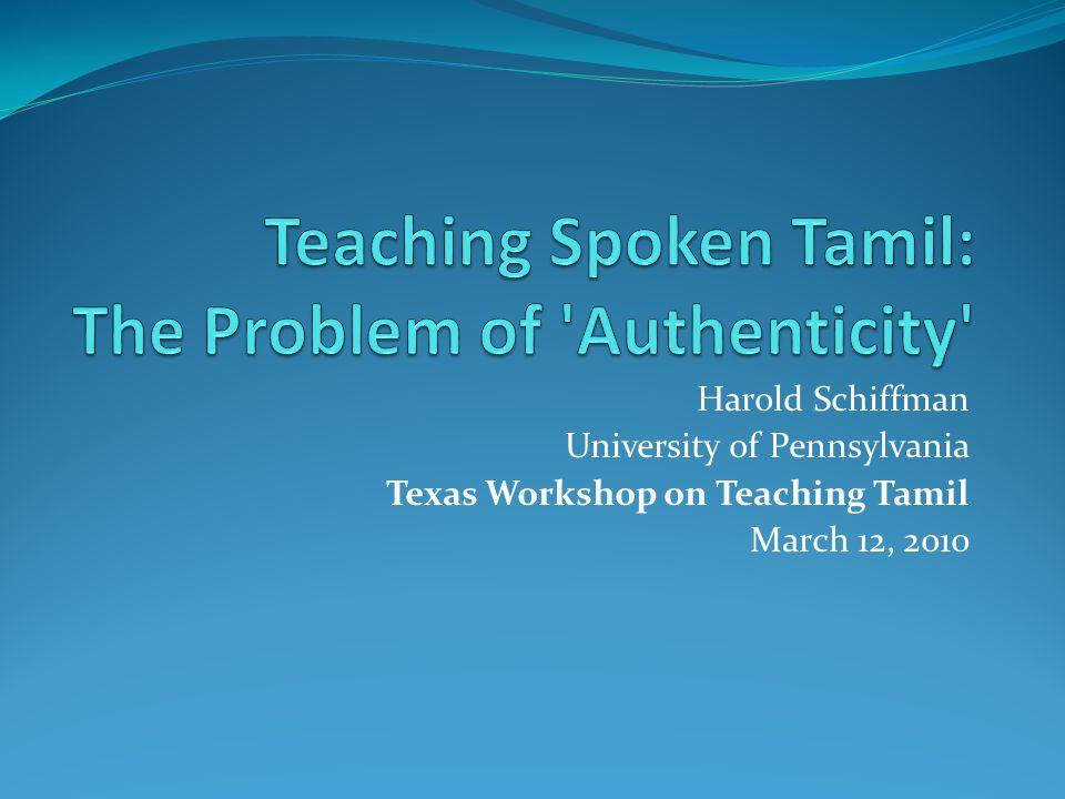 Harold Schiffman University of Pennsylvania Texas Workshop on Teaching Tamil March 12, 2010