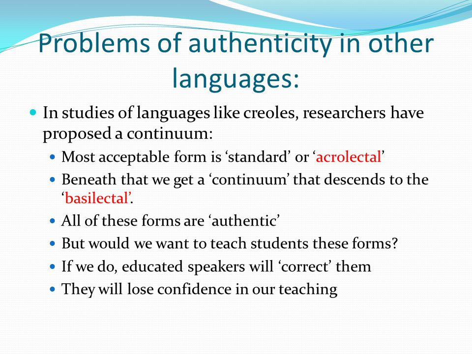 Problems of authenticity in other languages: In studies of languages like creoles, researchers have proposed a continuum: Most acceptable form is 'sta
