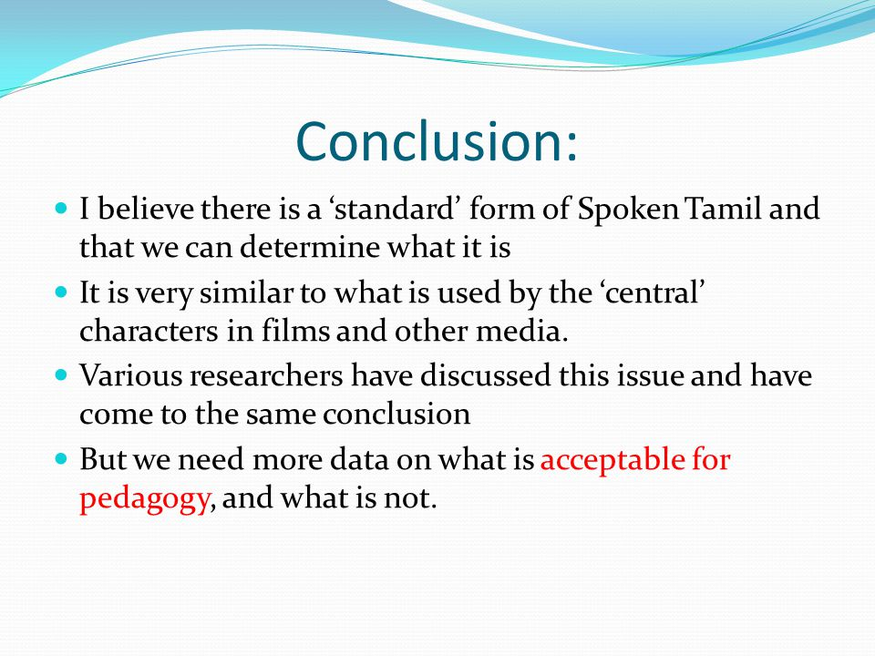 Conclusion: I believe there is a 'standard' form of Spoken Tamil and that we can determine what it is It is very similar to what is used by the 'centr