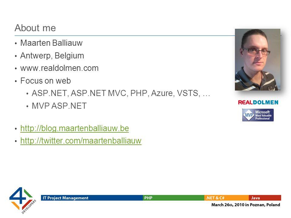 About me Maarten Balliauw Antwerp, Belgium www.realdolmen.com Focus on web ASP.NET, ASP.NET MVC, PHP, Azure, VSTS, … MVP ASP.NET http://blog.maartenballiauw.be http://twitter.com/maartenballiauw
