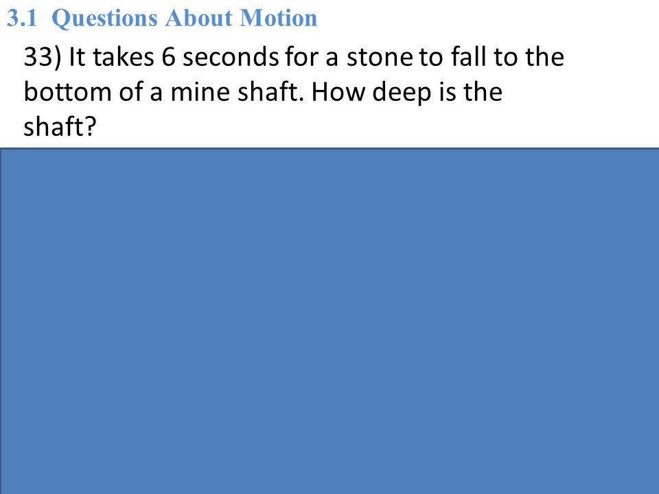 33) It takes 6 seconds for a stone to fall to the bottom of a mine shaft.