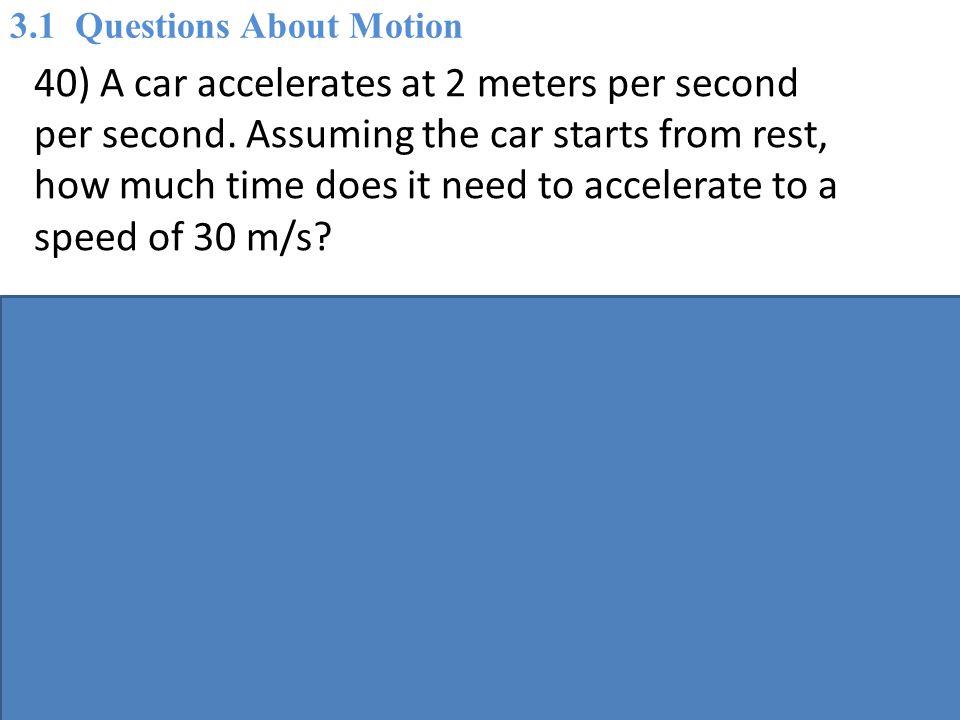 40) A car accelerates at 2 meters per second per second.