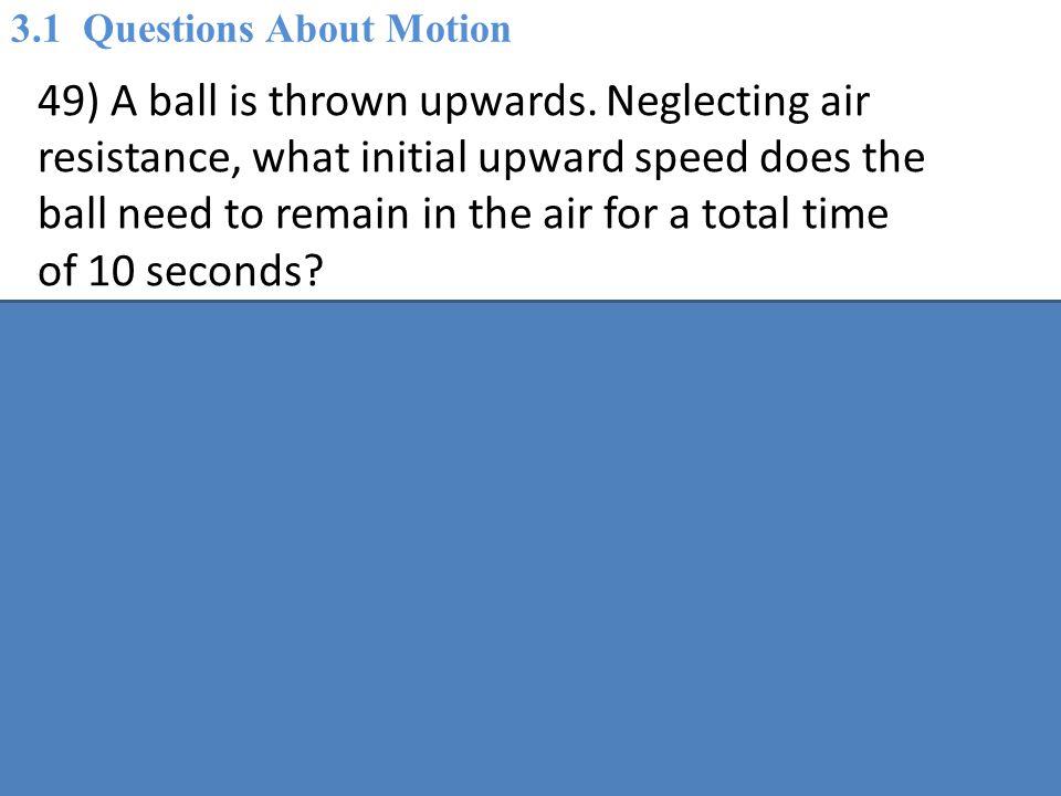 49) A ball is thrown upwards.