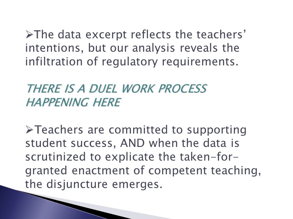  T  T he data excerpt reflects the teachers' intentions, but our analysis reveals the infiltration of regulatory requirements.