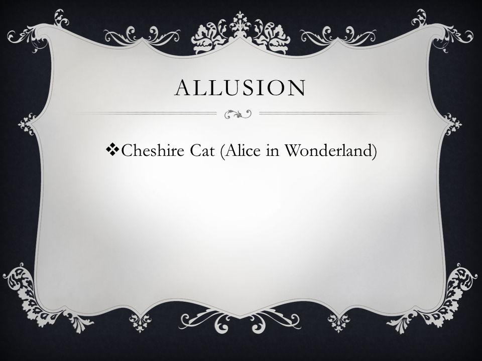 ALLUSION  Cheshire Cat (Alice in Wonderland)