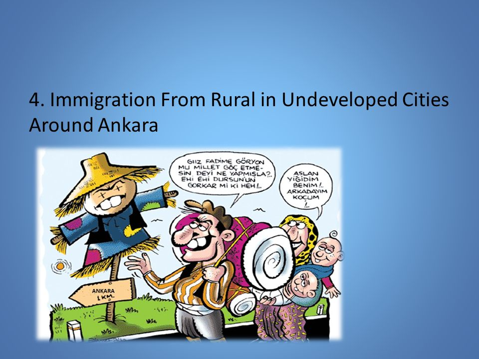 4. Immigration From Rural in Undeveloped Cities Around Ankara