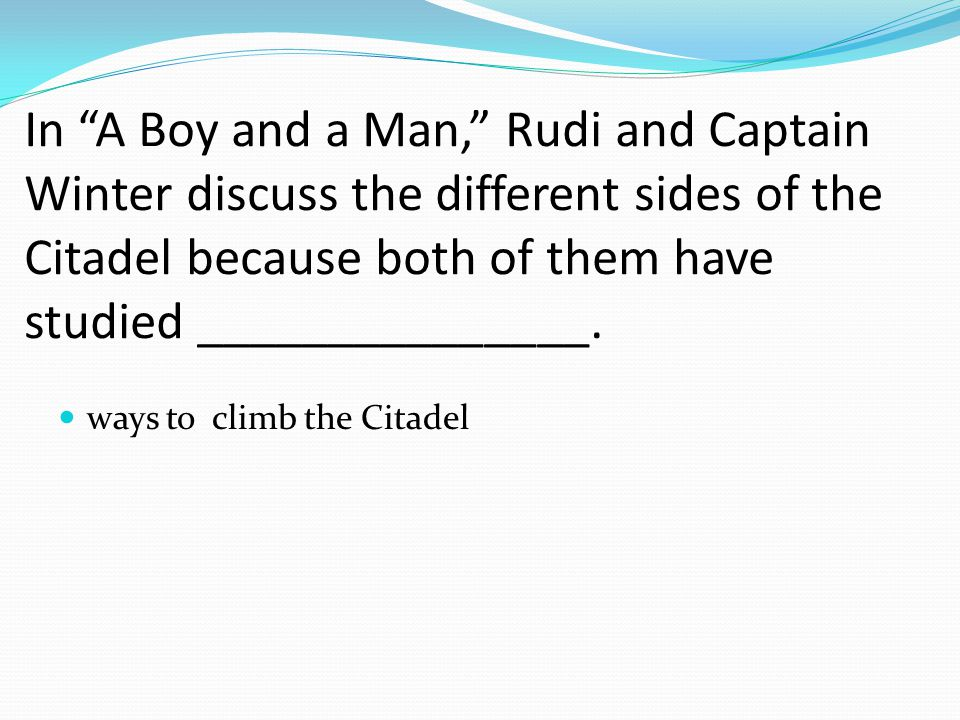 In A Boy and a Man, Rudi and Captain Winter discuss the different sides of the Citadel because both of them have studied _______________.