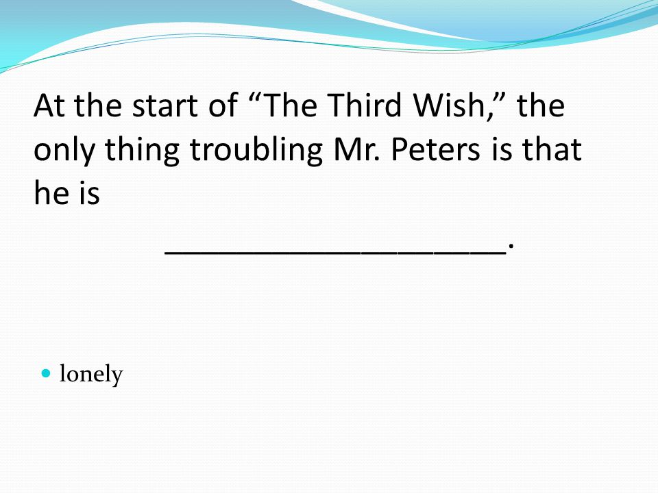 At the start of The Third Wish, the only thing troubling Mr.