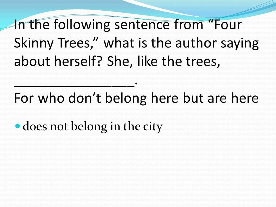 In the following sentence from Four Skinny Trees, what is the author saying about herself.
