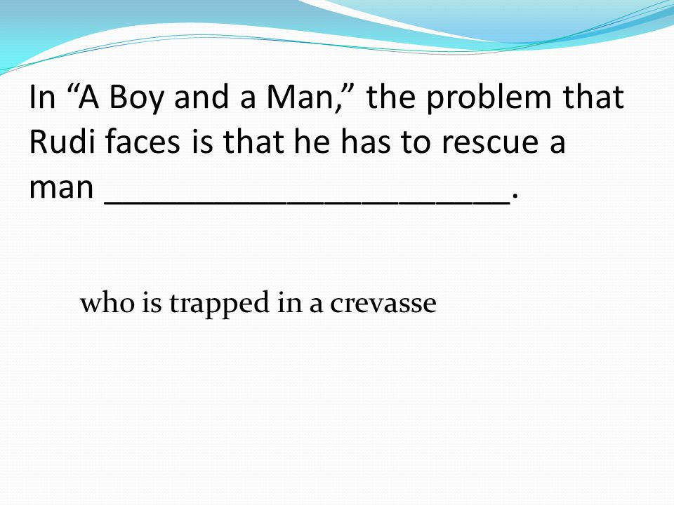In A Boy and a Man, the problem that Rudi faces is that he has to rescue a man ______________________.