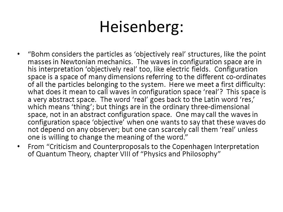 Heisenberg: Bohm considers the particles as 'objectively real' structures, like the point masses in Newtonian mechanics.