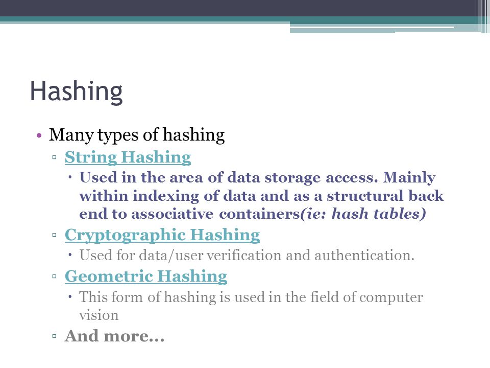 Hashing Many types of hashing ▫String HashingString Hashing  Used in the area of data storage access.