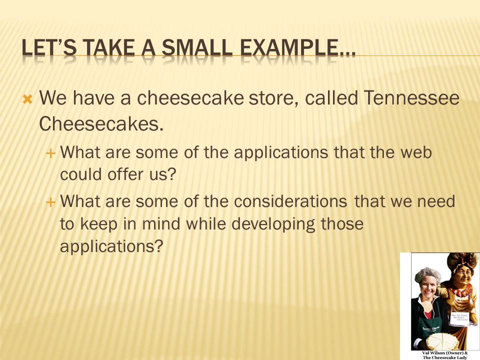  We have a cheesecake store, called Tennessee Cheesecakes.
