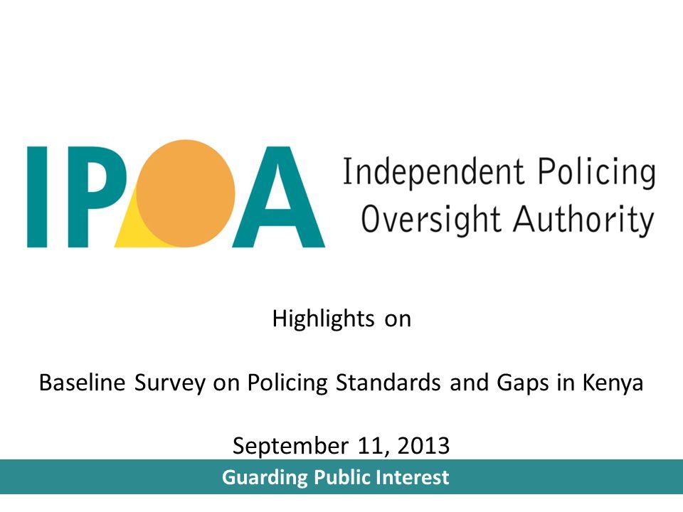Guarding Public Interest Highlights on Baseline Survey on Policing Standards and Gaps in Kenya September 11, 2013