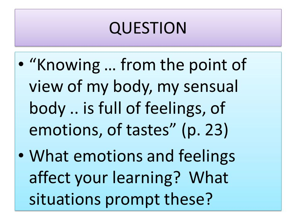 QUESTION Knowing … from the point of view of my body, my sensual body..