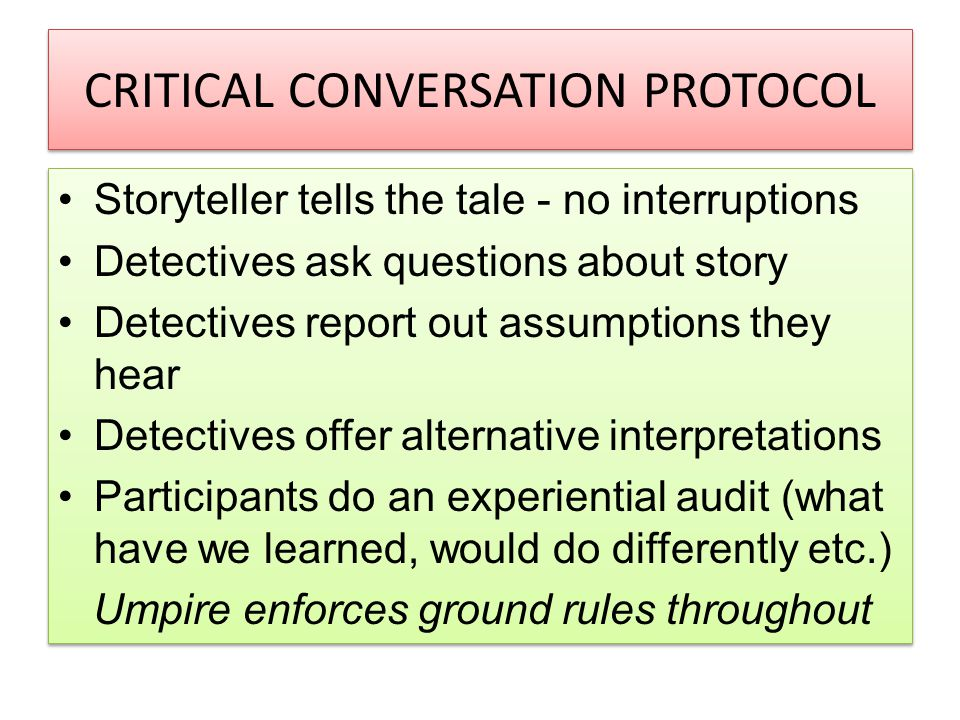 CRITICAL CONVERSATION PROTOCOL Storyteller tells the tale - no interruptions Detectives ask questions about story Detectives report out assumptions th