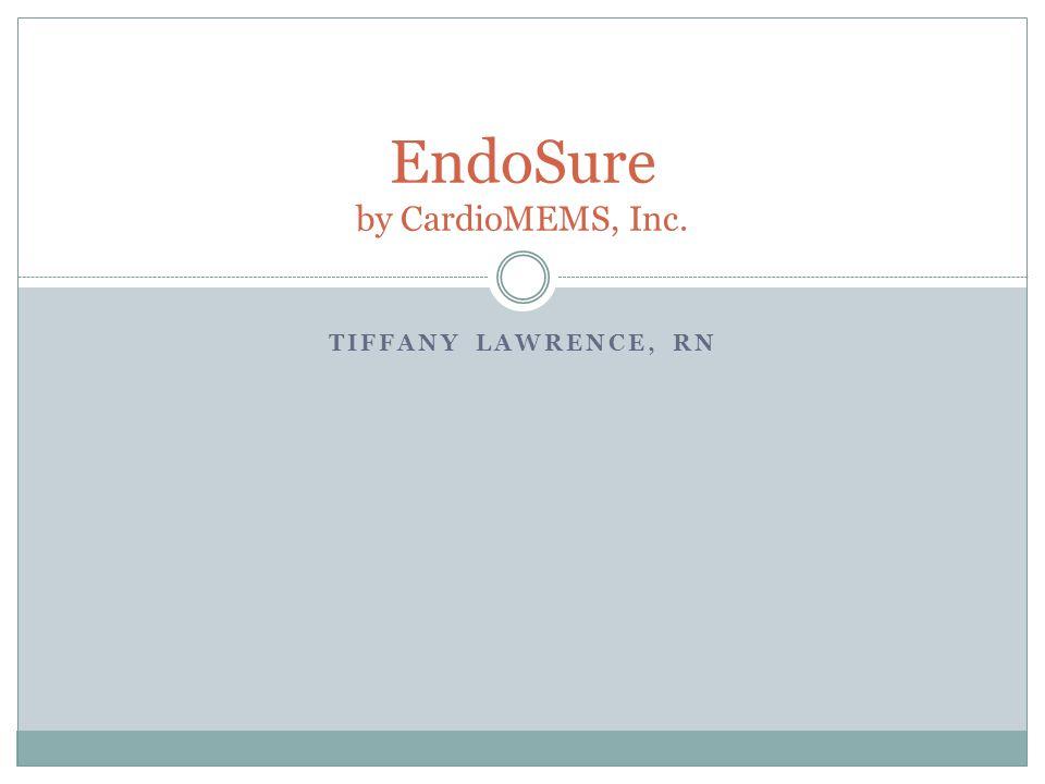 TIFFANY LAWRENCE, RN EndoSure by CardioMEMS, Inc.