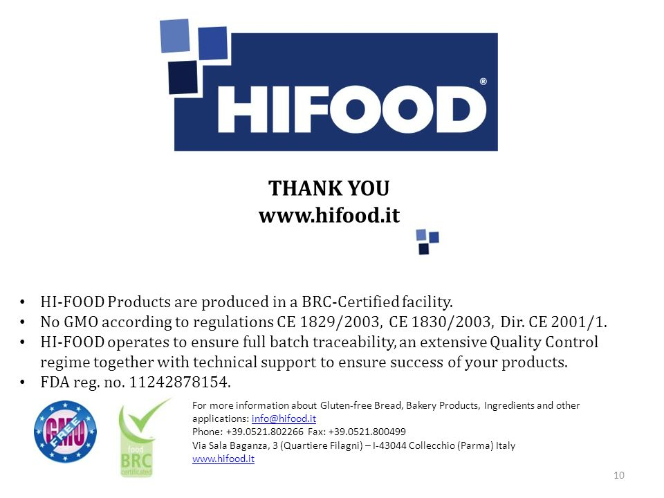 10 HI-FOOD Products are produced in a BRC-Certified facility. No GMO according to regulations CE 1829/2003, CE 1830/2003, Dir. CE 2001/1. HI-FOOD oper