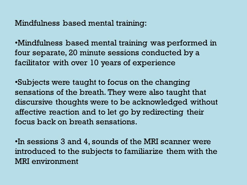 Mindfulness based mental training: Mindfulness based mental training was performed in four separate, 20 minute sessions conducted by a facilitator wit