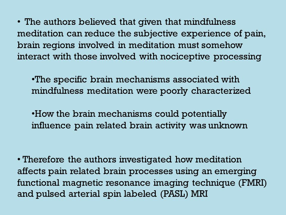 THE STUDY: Hypothesized that in addition to reducing psychophysical pain ratings, meditation would modulate brain regions associated with constructing the pain experience.