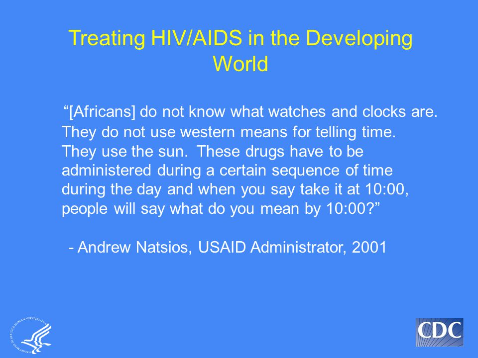"Treating HIV/AIDS in the Developing World ""[Africans] do not know what watches and clocks are. They do not use western means for telling time. They us"