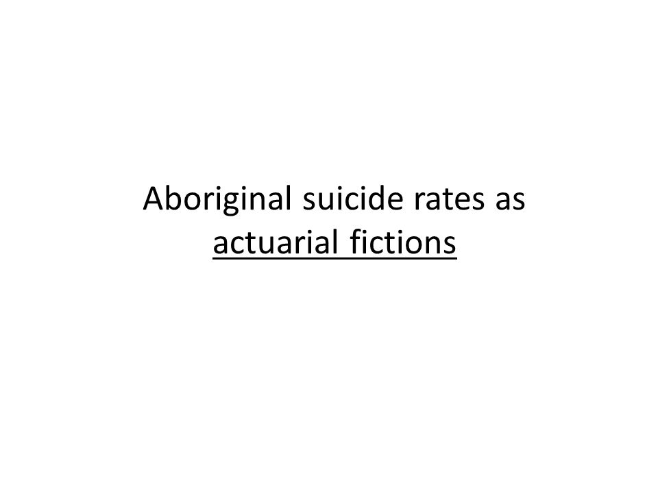 Aboriginal suicide rates as actuarial fictions