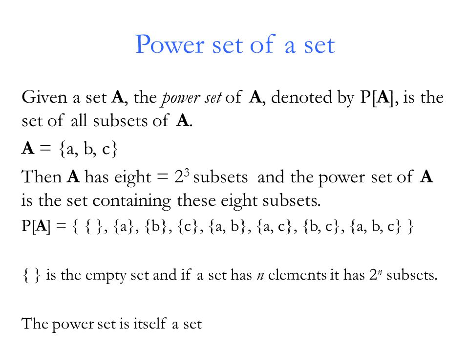 Power set of a set Given a set A, the power set of A, denoted by P[A], is the set of all subsets of A.