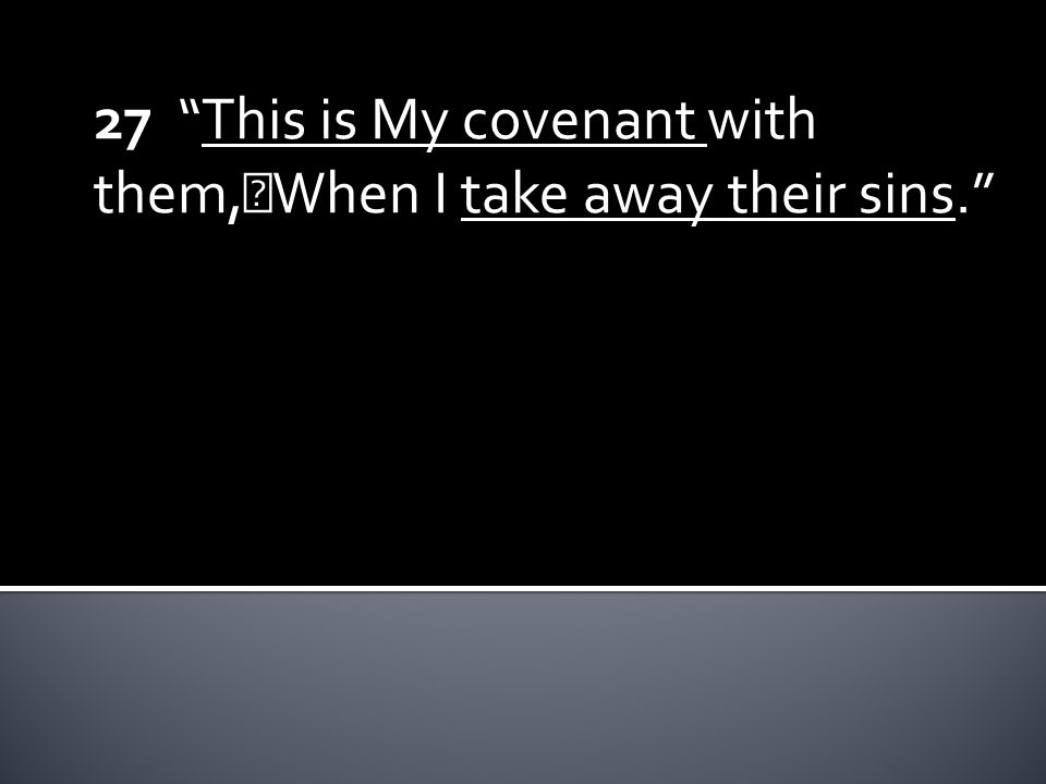 """27 """"This is My covenant with them, When I take away their sins."""""""