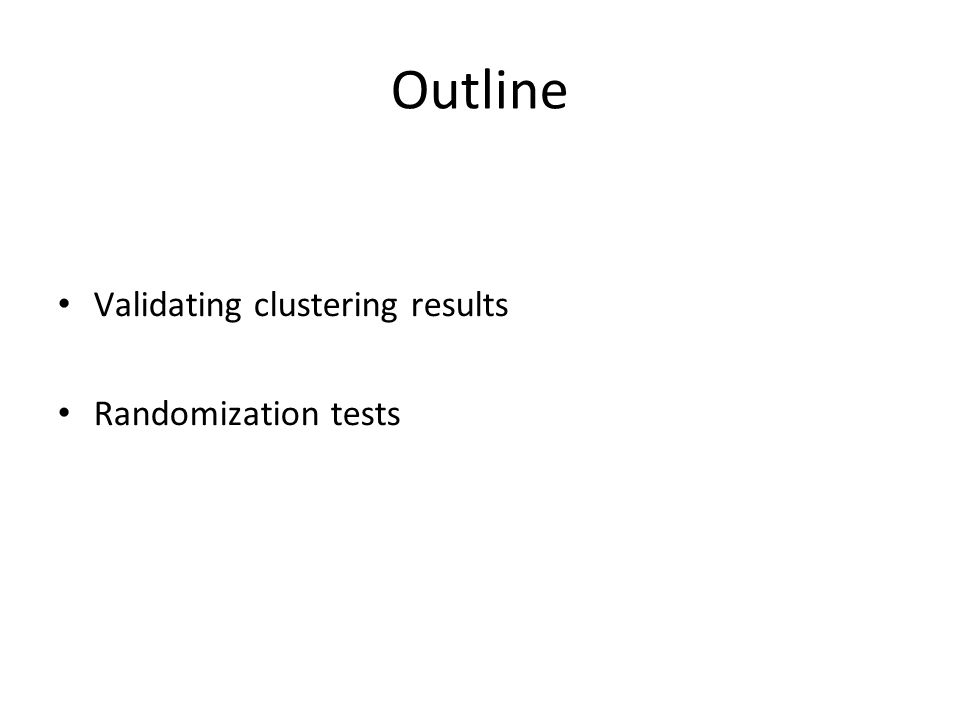 Outline Validating clustering results Randomization tests