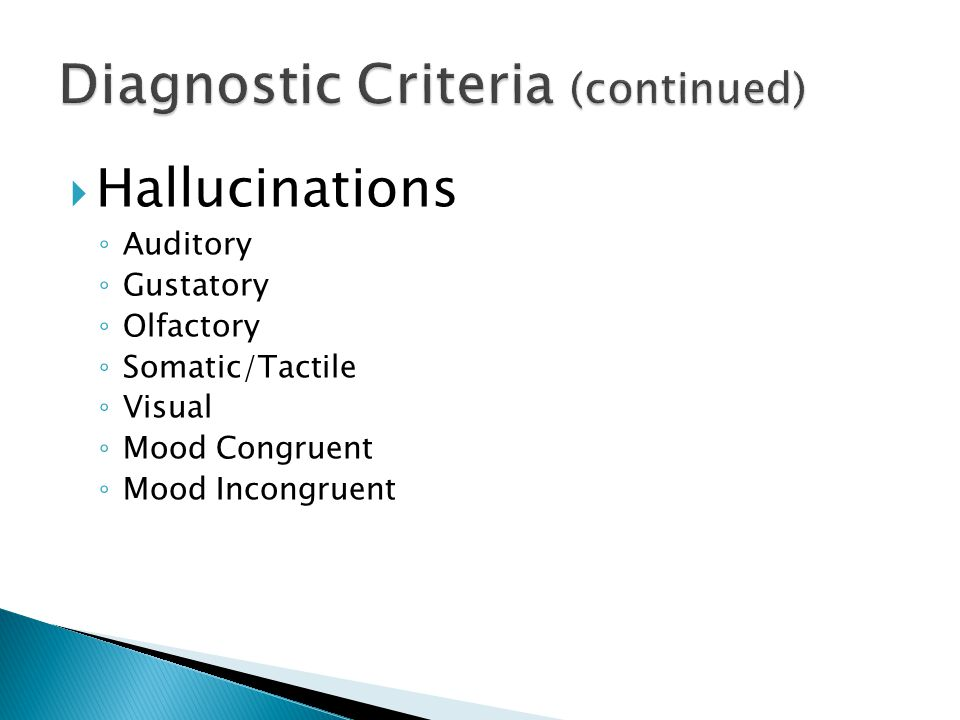  Hallucinations ◦ Auditory ◦ Gustatory ◦ Olfactory ◦ Somatic/Tactile ◦ Visual ◦ Mood Congruent ◦ Mood Incongruent