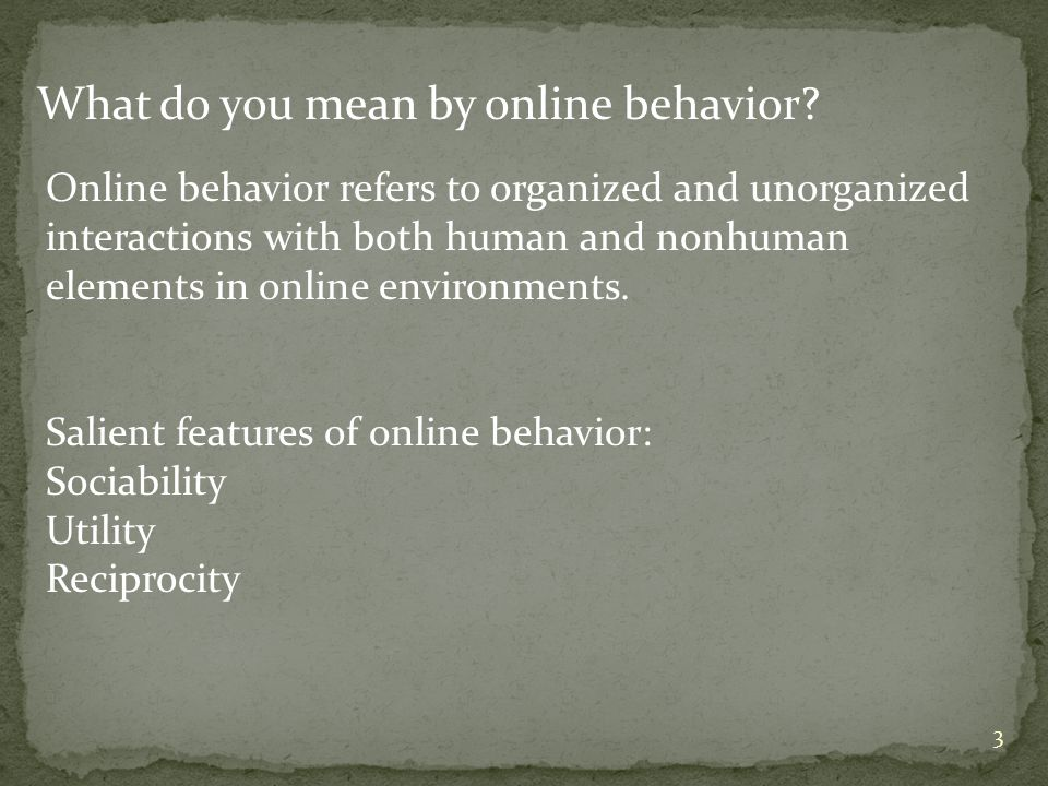 3 What do you mean by online behavior.