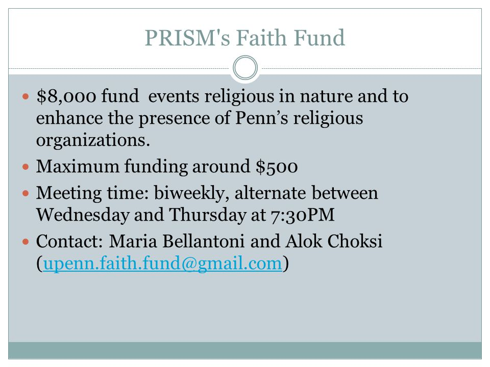 PRISM s Faith Fund $8,000 fund events religious in nature and to enhance the presence of Penn's religious organizations.