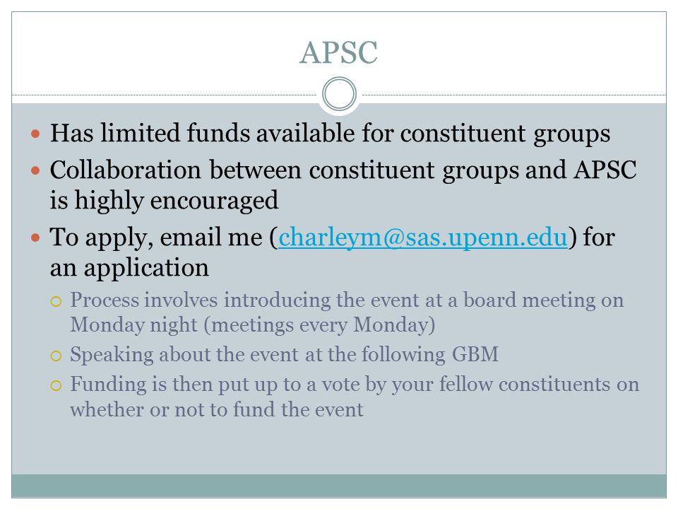 APSC Has limited funds available for constituent groups Collaboration between constituent groups and APSC is highly encouraged To apply, email me (cha
