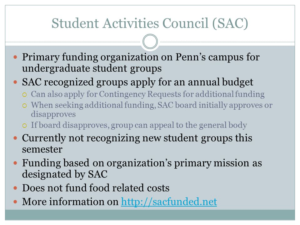 Student Activities Council (SAC) Primary funding organization on Penn's campus for undergraduate student groups SAC recognized groups apply for an ann