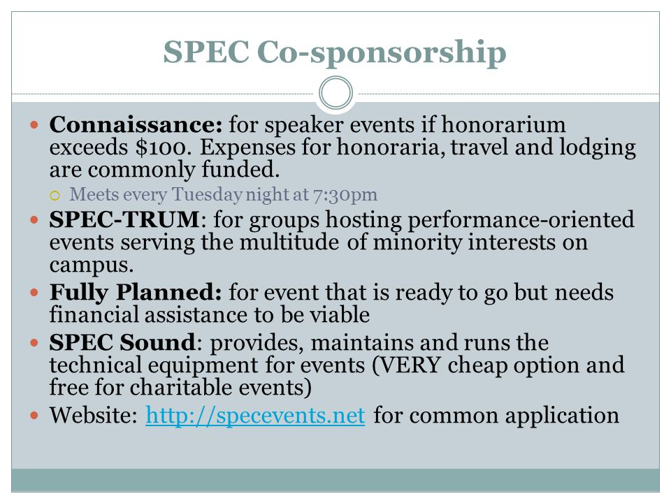 SPEC Co-sponsorship Connaissance: for speaker events if honorarium exceeds $100. Expenses for honoraria, travel and lodging are commonly funded.  Mee