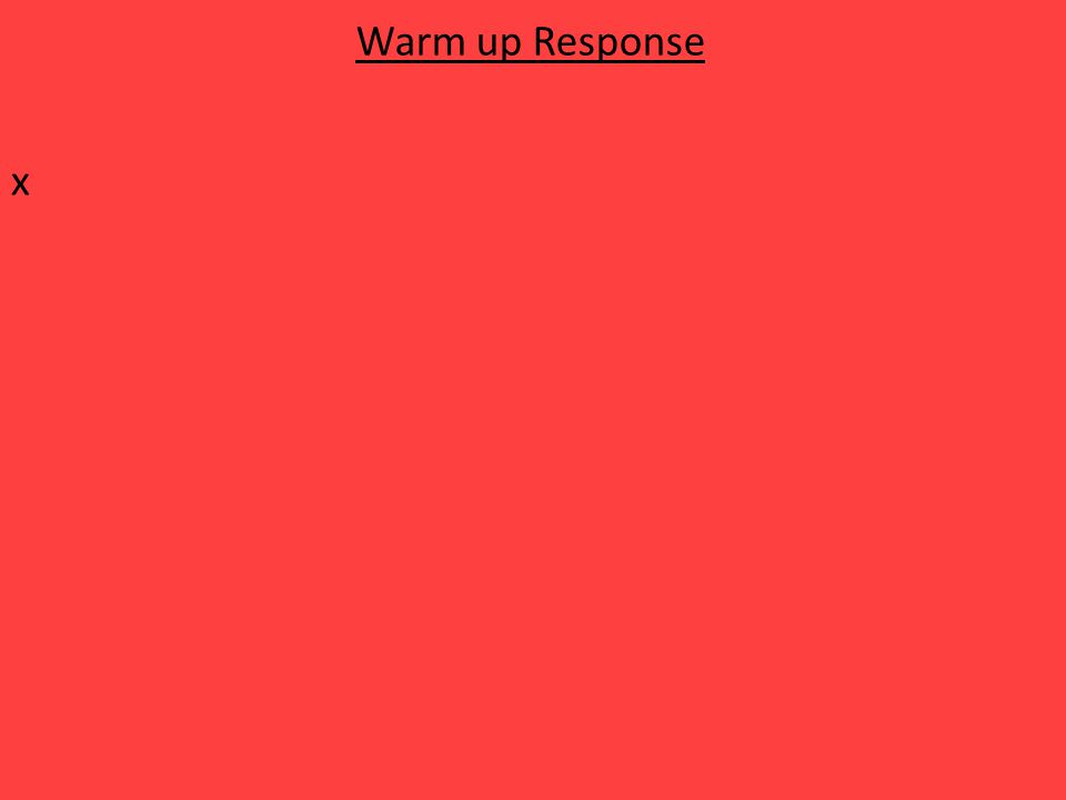 Warm up Response x