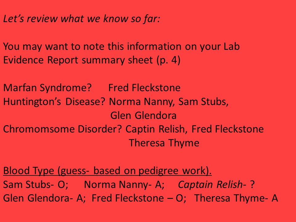 Let's review what we know so far: You may want to note this information on your Lab Evidence Report summary sheet (p. 4) Marfan Syndrome? Fred Fleckst