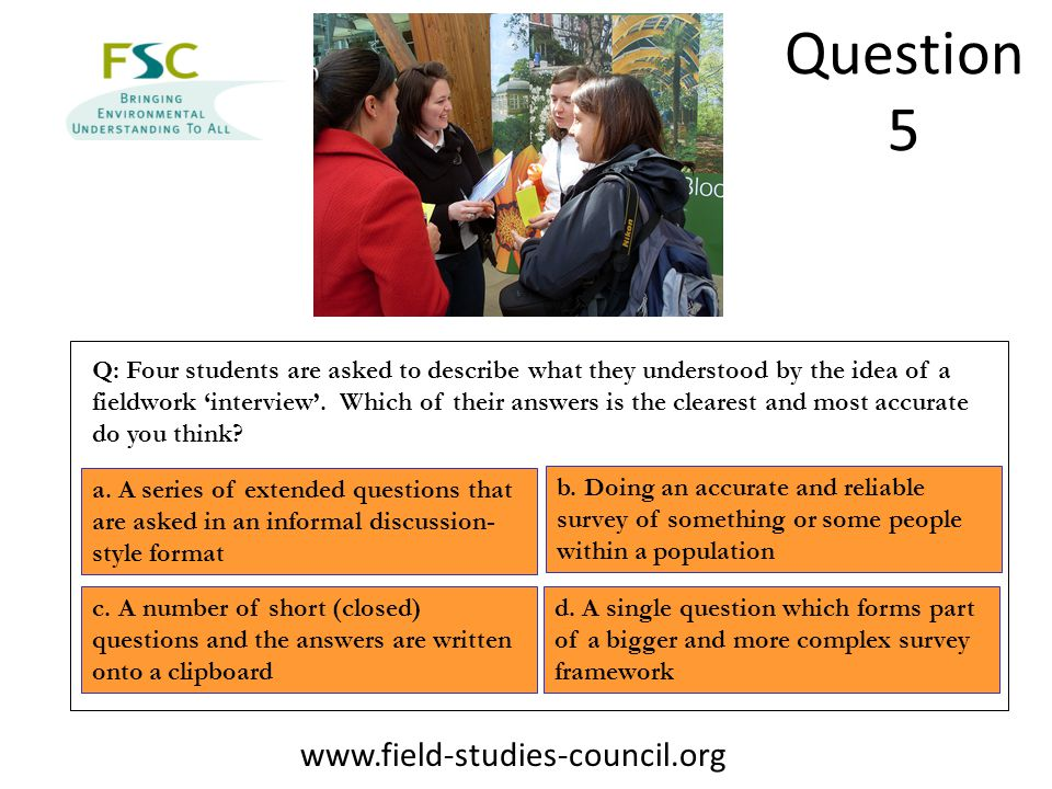 Question 5 Q: Four students are asked to describe what they understood by the idea of a fieldwork 'interview'.