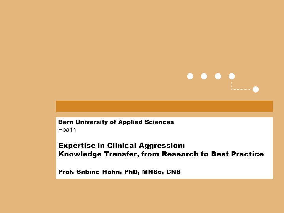 Expertise in Clinical Aggression: Knowledge Transfer, from Research to Best Practice Prof.