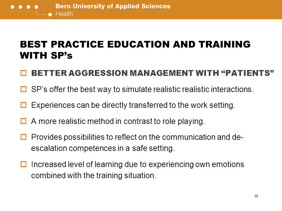  BETTER AGGRESSION MANAGEMENT WITH PATIENTS  SP's offer the best way to simulate realistic realistic interactions.