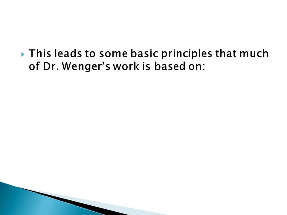  This leads to some basic principles that much of Dr. Wenger's work is based on: