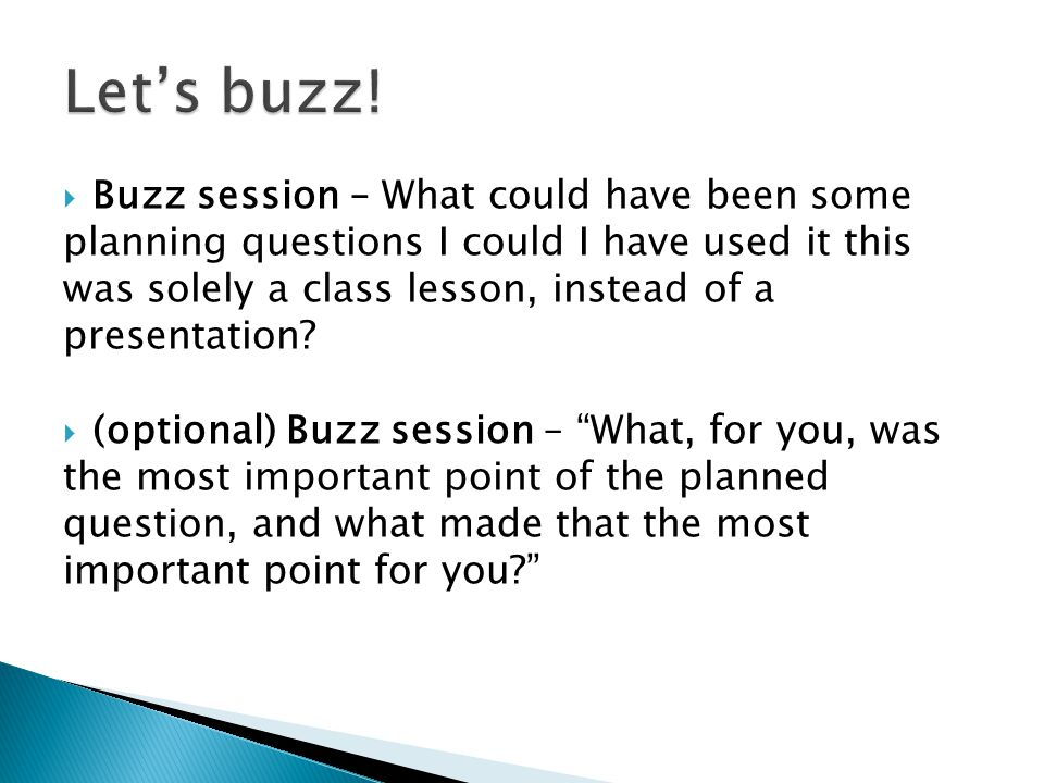  Buzz session – What could have been some planning questions I could I have used it this was solely a class lesson, instead of a presentation?  (opt