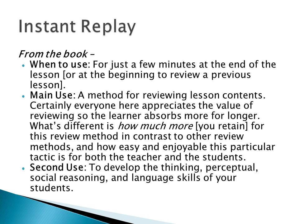 From the book –  When to use: For just a few minutes at the end of the lesson [or at the beginning to review a previous lesson].  Main Use: A method