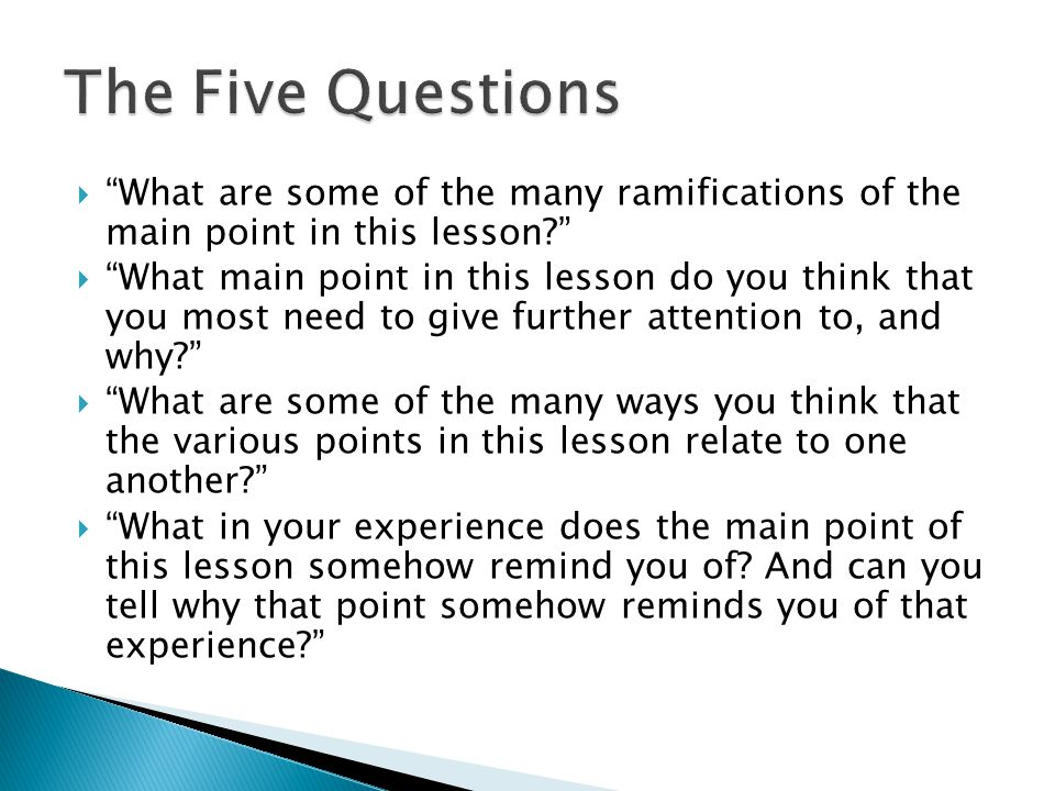 """ """"What are some of the many ramifications of the main point in this lesson?""""  """"What main point in this lesson do you think that you most need to giv"""