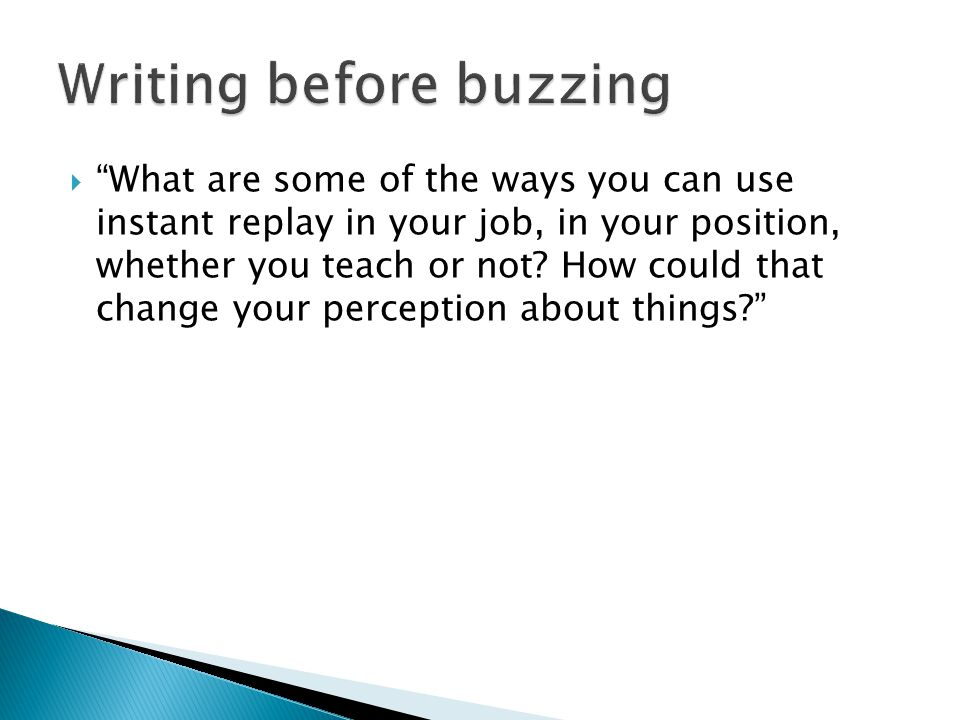 """ """"What are some of the ways you can use instant replay in your job, in your position, whether you teach or not? How could that change your perception"""