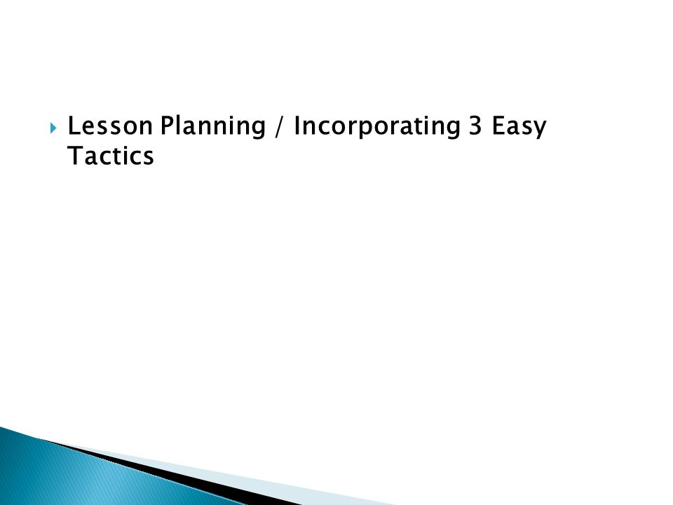  Lesson Planning / Incorporating 3 Easy Tactics