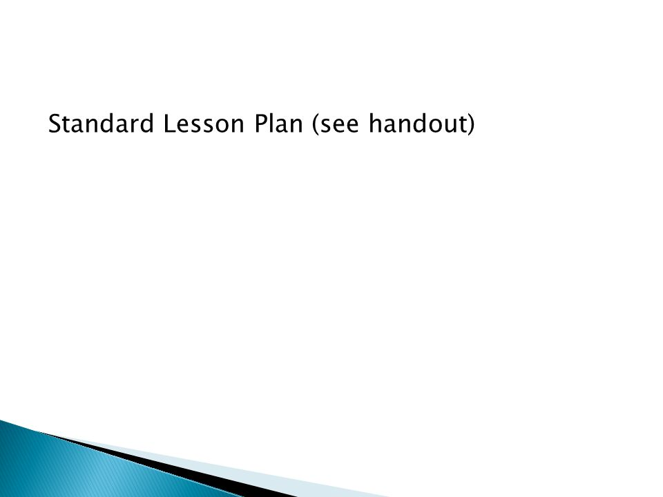 Standard Lesson Plan (see handout)