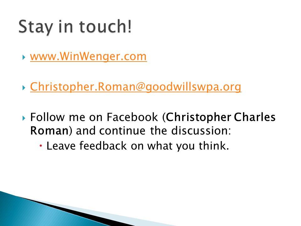  www.WinWenger.com www.WinWenger.com  Christopher.Roman@goodwillswpa.org Christopher.Roman@goodwillswpa.org  Follow me on Facebook (Christopher Cha